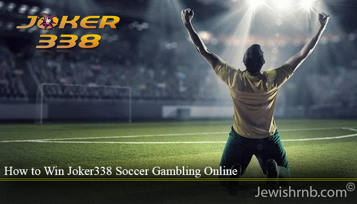 How to Win Joker338 Soccer Gambling Online