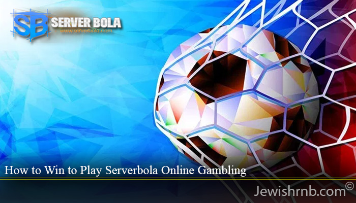 How to Win to Play Serverbola Online Gambling