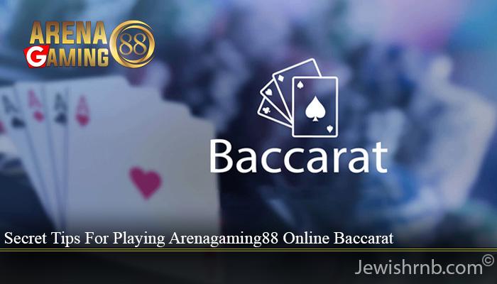Secret Tips For Playing Arenagaming88 Online Baccarat