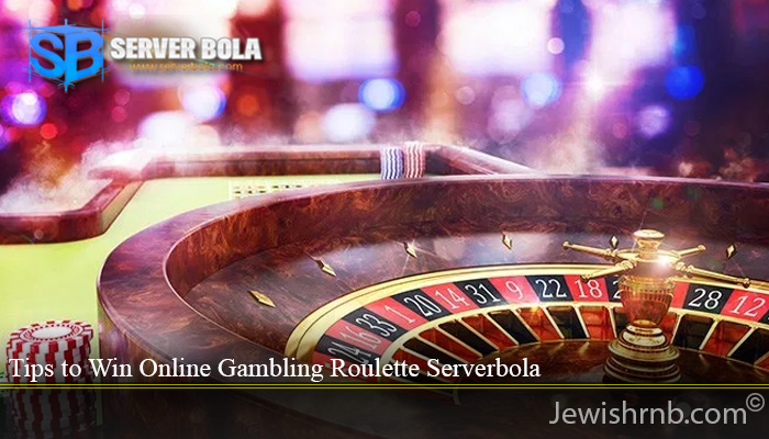 Tips to Win Online Gambling Roulette Serverbola