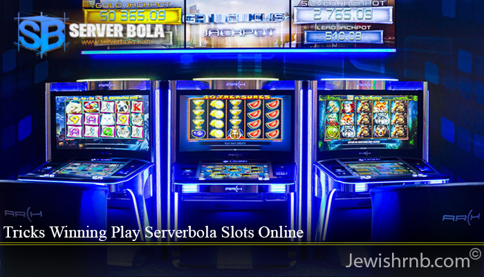 Tricks Winning Play Serverbola Slots Online