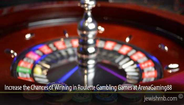 Increase the Chances of Winning in Roulette Gambling Games at ArenaGaming88