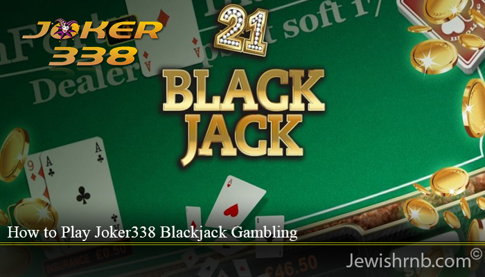 How to Play Joker338 Blackjack Gambling