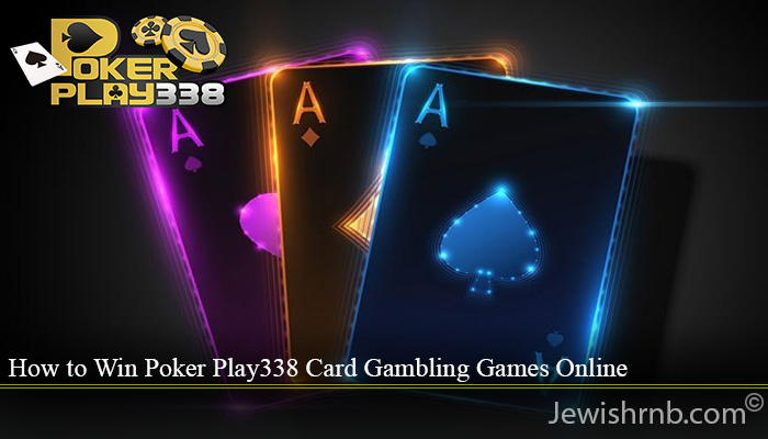 How to Win Poker Play338 Card Gambling Games Online