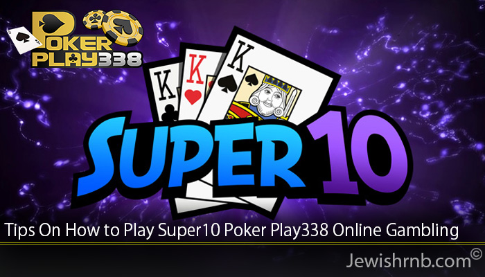 Tips On How to Play Super10 Poker Play338 Online Gambling