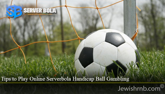 Tips to Play Online Serverbola Handicap Ball Gambling