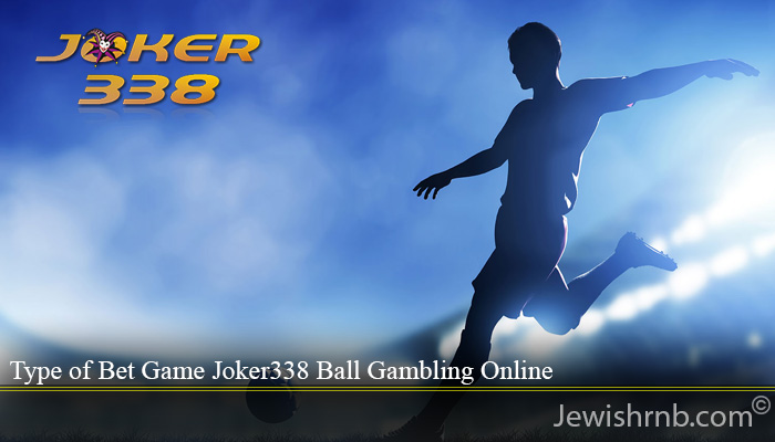 Type of Bet Game Joker338 Ball Gambling Online